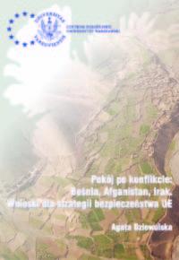 Pokój po konflikcie Bośnia, Afganistan, Irak. Wnioski dla strategii bezpieczeństwa UE