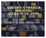 GODZINY OTWARCIA BIBLIOTEKI(13.02 19.02.2019) (1)
