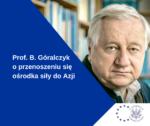 Prof. B. Góralczyk O Przenoszeniu Się Ośrodka Siły Do Azji